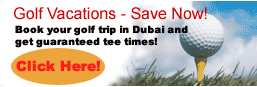 Spend Your Golf Vacation at Dubai Emirates Golf Club, Dubai Creek and Yacht Club, Jebel Ali Hotel & Golf Club and get a Guaranteed Tee Times!